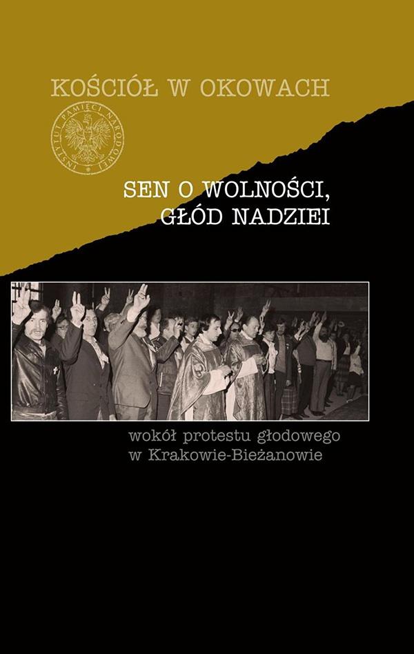 Sen o wolności, głód nadziei. Wokół protestu głodowego w Krakowie-Bieżanowie